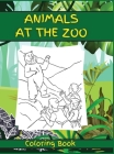 Animals at the Zoo: Activity Book for Children, 20 Coloring Designs, Ages 2-4, 4-8. Easy, large picture for coloring with animals at the z Cover Image