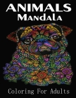 Animals Mandala Coloring For Adults: Coloring Books For Adults Featuring Dogs, Lions, Butterflies, Elephants, Owls, Horses, Cats, Eagles and Many More Cover Image