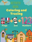 Activity Book Coloring and Tracing, Flags, Z00, Numbers, Age 3+: Introduce preschoolers to the wonders of the world with this beginner atlas, continen Cover Image