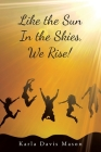 Like the Sun in the Skies, We Rise! Cover Image