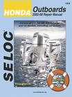 Honda Outboards 2002-08 Repair Manual: 2.0-225 HP, 1-4 Cylinder & V6 Models (Seloc Marine Tune-Up and Repair Manuals) Cover Image