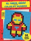 All Marvel Heroes Color By Number: Pixel Art - Extreme Challenges to Complete and Color for Kids Cover Image