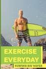 Exercise Everyday: Surfing Big Waves: Exercises To Do Everyday At Home Cover Image