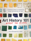 Art History 101 . . . Without the Exams: Looking Closely at Objects from the History of Art Cover Image