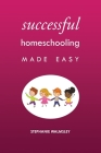 Successful Homeschooling Made Easy Cover Image