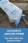 Accounts Amazon Prime: Tips And Tricks Use Amazon Prime: Account Settings Amazon Prime Video Cover Image