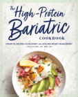 The High-Protein Bariatric Cookbook: Essential Recipes for Recovery and Lifelong Weight Management Cover Image