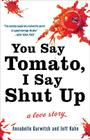 You Say Tomato, I Say Shut Up: A Love Story Cover Image