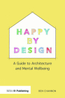 Happy by Design: A Guide to Architecture and Mental Wellbeing Cover Image