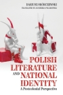 Polish Literature and National Identity: A Postcolonial Perspective (Rochester Studies in East and Central Europe #23) Cover Image