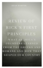 Review of Rick's First Principles: What America's Founders Learned from the Greeks and Romans and How That Shaped Our Country Cover Image