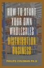 How to Start Your Own Wholesales Distribution Business Cover Image
