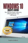 Windows 10 User's Guide: New 2020 Quick Guide to Becoming A Windows 10 Power User in 60 Minutes Cover Image
