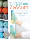 Step Into Crochet: Crocheted Sock Techniques--from Basic to Beyond! Cover Image