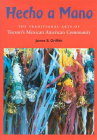 Hecho a Mano: The Traditional Arts of Tucson's Mexican American Community Cover Image