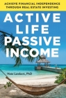 Active Life, Passive Income: Achieve Financial Independence through Real Estate Investing Cover Image