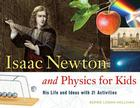 Isaac Newton and Physics for Kids: His Life and Ideas with 21 Activities (For Kids series) Cover Image