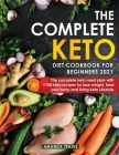 The Complete Keto Diet Cookbook for Beginners 2021: The complete keto meal plan with +100 keto recipes for lose weight, heal your body and living keto Cover Image