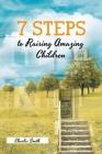 7 Steps to Raising Amazing Children Cover Image