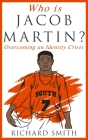 Who Is Jacob Martin?: Overcoming an Identity Crisis Cover Image