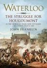 Waterloo the Struggle for Hougoumont: In the Words of Those Who Witnessed the Events of June 1815 Cover Image