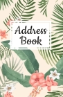 Address Book: Pretty Floral Tropical Leaf Design, Address Organizer. Tabbed in Alphabetical Order, Perfect for Keeping Track of Addr Cover Image