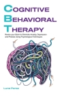 Cognitive Behavioral Therapy: Rewire your Brain to Eliminate Anxiety, Depression and Phobias Using Psychological Techniques Cover Image