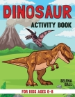 Dinosaur Activity Book For Kids Ages 6-8: A Fun Kid Workbook Game For Learning, Coloring, Dot To Dot, Mazes, Word Search and More! Cover Image
