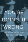 You're Doing it Wrong!: Mothering, Media, and Medical Expertise Cover Image