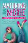 Maturing with Moxie: A Woman's Guide to Life After 60 Cover Image