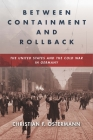 Between Containment and Rollback: The United States and the Cold War in Germany (Cold War International History Project) Cover Image