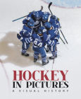 Hockey in Pictures: A Visual History Cover Image