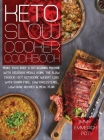 Keto Slow Cooker Cookbook: Make Your Body a Fat-Burning Machine with Delicious Meals Using the Slow Cooker - Get Ketogenic Weight Loss With Sugar Cover Image