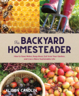 The Backyard Homesteader: How to Save Water, Keep Bees, Eat from Your Garden, and Live a More Sustainable Life Cover Image