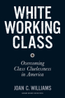 White Working Class: Overcoming Class Cluelessness in America Cover Image