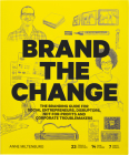 Brand the Change: The Branding Guide for social entrepreneurs, disruptors, not-for-profits and corporate troublemakers Cover Image
