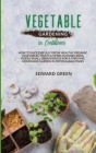 Vegetable Gardening in Containers: How to successfully grow healthy organic vegetables, fruits and herbs in raised beds, pots and small urban spaces f Cover Image