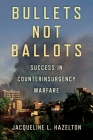 Bullets Not Ballots: Success in Counterinsurgency Warfare (Cornell Studies in Security Affairs) Cover Image