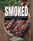 Smoked: How to Flavor, Cure and Prepare Meat, Seafood, Vegetables, Fruit and More Cover Image