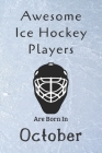 Awesome Ice Hockey Players Are Born In October: Notebook Gift For Hockey Lovers-Hockey Gifts ideas Cover Image