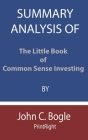 Summary Analysis Of The Little Book of Common Sense Investing By John C. Bogle Cover Image
