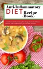 Anti-Inflammatory Diet Recipe Book: A Detailed Anti-Inflammatory Diet Recipe Book with Delicious Meals to Reduce Inflammatory for a Healthy Lifestyle! Cover Image