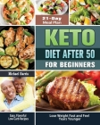 Keto Diet After 50 for Beginners: Easy, Flavorful Low-Carb Recipes - 21-Day Meal Plan - Lose Weight Fast and Feel Years Younger Cover Image