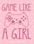 Game Like a Girl: School Notebook Video Game Player Gift 8.5x11 College Ruled Cover Image