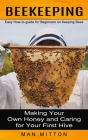 Beekeeping: Easy How-to-guide for Beginners on Keeping Bees (Making Your Own Honey and Caring for Your First Hive) Cover Image