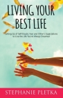 Living Your Best Life: Letting Go of Self-Doubt, Fear and Other's Expectations to Live the Life You've Always Dreamed Cover Image