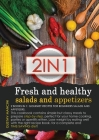 Fresh and Healthy Salads and Appetizers: 2 BOOKS IN 1: gourmet recipes for beginners salads and appetizers. This cookbook contains simple but classy m Cover Image