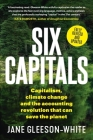 Six Capitals: Capitalism, Climate Change and the Accounting Revolution that Can Save the Planet Cover Image
