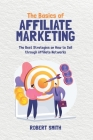 The Basics of Affiliate Marketing: The Best Strategies on How to Sell through Affiliate Networks Cover Image