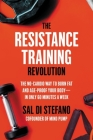 The Resistance Training Revolution: The No-Cardio Way to Burn Fat and Age-Proof Your Body—in Only 60 Minutes a Week Cover Image